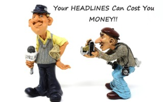 Your Headlines Can Cost You Money!